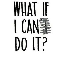 """What if I can do it?"" Inspirational Quote ""What if I can't do it?"" by bryan7474"