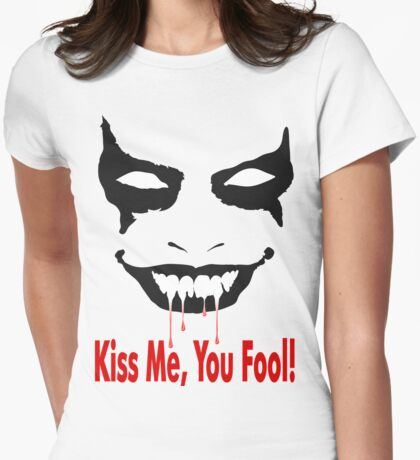 Kiss me, you fool! Womens Fitted T-Shirt