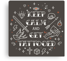 Keep Calm and Get Tattooed Canvas Print