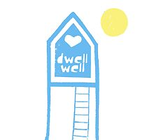 Dwell Well by aprille broomhead