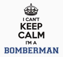 I cant keep calm Im a BOMBERMAN by icanting