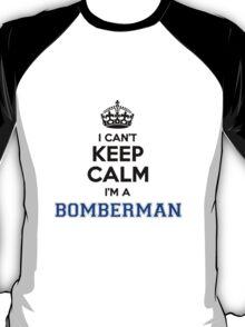 I cant keep calm Im a BOMBERMAN T-Shirt