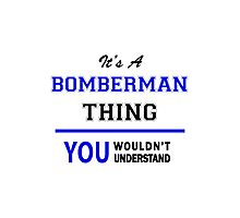 It's a BOMBERMAN thing, you wouldn't understand !! Photographic Print