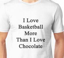 I Love Basketball More Than I Love Chocolate  Unisex T-Shirt