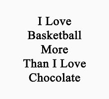 I Love Basketball More Than I Love Chocolate  Unisex T-Shirt