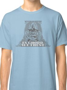 In GRODD We Trust Classic T-Shirt
