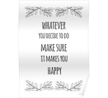 Whatever you decide to do make sure it makes you happy - Happiness Quote Poster