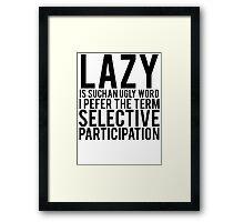 Selective Participation Not Lazy Framed Print