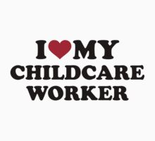 I love my childcare worker Kids Tee