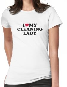 I love my Cleaning lady Womens Fitted T-Shirt