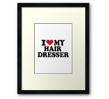 I love my hairdresser Framed Print