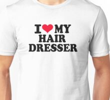 I love my hairdresser Unisex T-Shirt