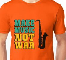 MAKE MUSIC NOT WAR-SAXOPHONE Unisex T-Shirt