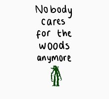 Nobody cares for the woods anywmore Unisex T-Shirt
