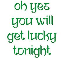Oh Yes You Will Get Lucky Tonight Photographic Print
