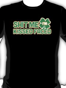Shit Me I'm Kissed Faced T-Shirt