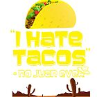 """""""I Hate Tacos"""" - no Juan ever by mintytees"""
