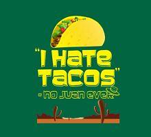 """""""I Hate Tacos"""" - no Juan ever Unisex T-Shirt"""