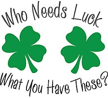 Who Needs Luck When You ahve These?  Photographic Print