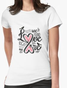 Love Is Right Where We Are - Pink T-Shirt