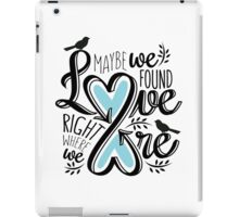 Love Is Right Where We Are - Blue iPad Case/Skin