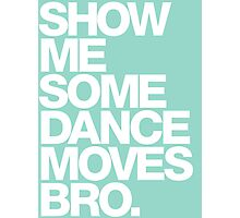 Show Me Some Dance Moves Bro Photographic Print