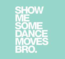 Show Me Some Dance Moves Bro by TheSlowBuildUp