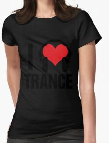 I Love Trance Music Womens Fitted T-Shirt