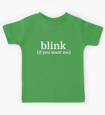 blink (if you want me) Kids Tee