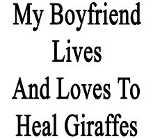 My Boyfriend Lives And Loves To Heal Giraffes  by supernova23