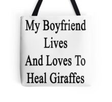 My Boyfriend Lives And Loves To Heal Giraffes  Tote Bag