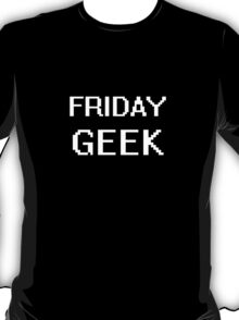 FRIDAY GEEK - a tee for everyday T-Shirt