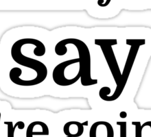 Do what you say you're going to do Sticker