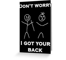 Don't worry I Got Your Back Greeting Card
