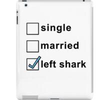 Single, Married, Left Shark  - Super Bowl Halftime Shark 2015 iPad Case/Skin