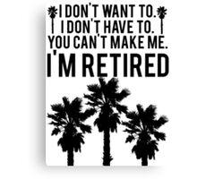 I'm RETIRED! FUNNY Humor Canvas Print
