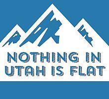 Nothing in Utah is Flat Big Peaks Design by hellosailortees