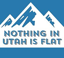 Nothing in Utah is Flat Big Peaks Design by hellosailortees