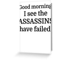 Good morning, I see the assassins have failed. Greeting Card