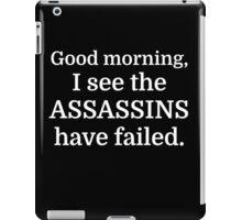 Good morning, I see the assassins have failed. iPad Case/Skin