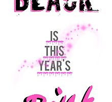 Black Is This Year's Pink by beemckay