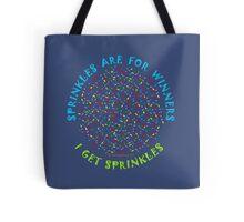Sprinkles Are For Winners - I Get Sprinkles Tote Bag