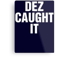 Dez Caught It Metal Print