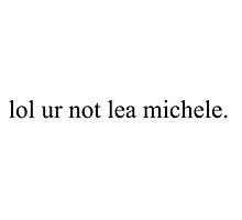 lol ur not lea michele by illeaseyourpain