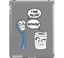I Hate My Job - Seriously?  - Funny Sayings iPad Case/Skin