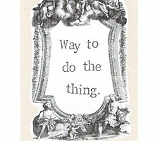 Way To Do The Thing by bluespecsstudio