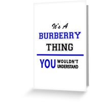It's a BURBERRY thing, you wouldn't understand !! Greeting Card