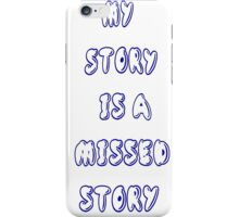My Story is a Missed Story (Mystery) iPhone Case/Skin