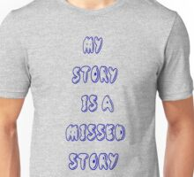 My Story is a Missed Story (Mystery) Unisex T-Shirt