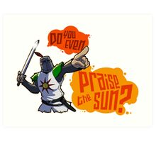 Do you even PRAISE THE SUN? Art Print